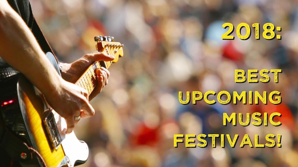 Best Upcoming Music Festivals of 2018