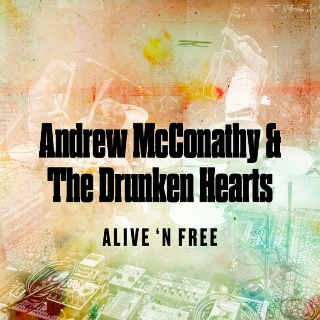 Andrew McConathy and The Drunken Hearts: Alive 'n Free