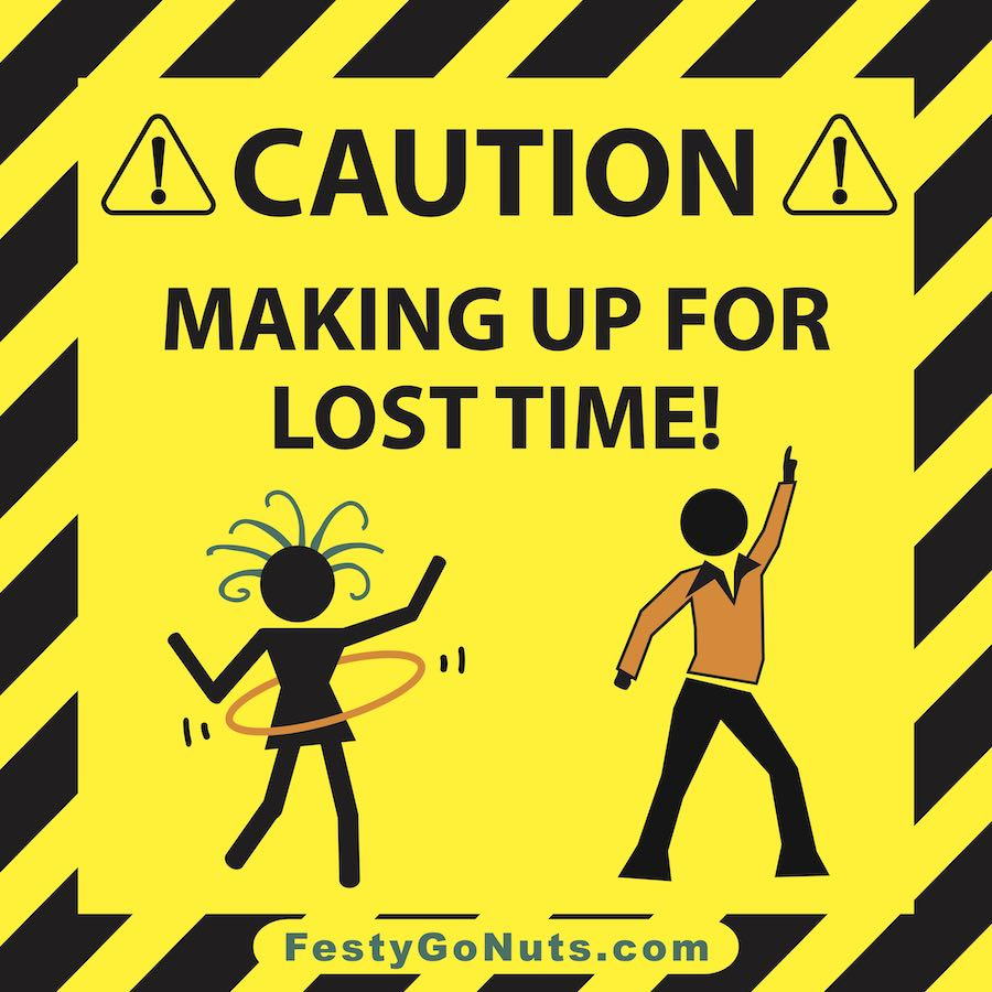 CAUTION: Making Up For Lost Time!